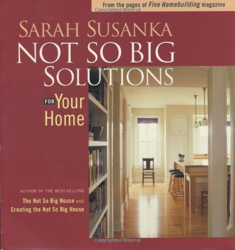 Not So Big Solutions for Your Home - Sarah Susanka