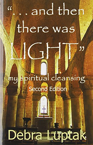 And Then There Was Light: My Spiritual Cleansing, 2nd Edition - Debra M. Pauli