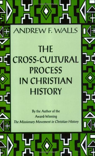The Cross-Cultural Process in Christian History: Studies in the Transmission and Appropriation of Faith - Andrew F. Walls