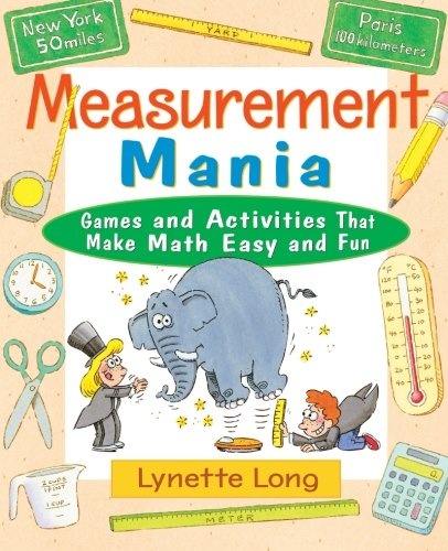 Measurement Mania: Games and Activities That Make Math Easy and Fun - Lynette Long
