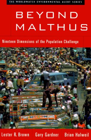 Beyond Malthus: Nineteen Dimensions of the Population Challenge (The Worldwatch Environmental Alert Series) - Lester R. Brown; Gary T. Gardner; Brian Halweil
