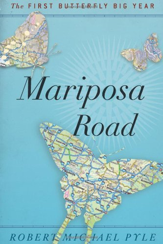 Mariposa Road: The First Butterfly Big Year - Robert Michael Pyle