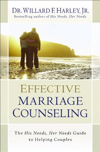 Effective Marriage Counseling: The His Needs, Her Needs Guide to Helping Couples - Dr. Willard F. Jr. Harley