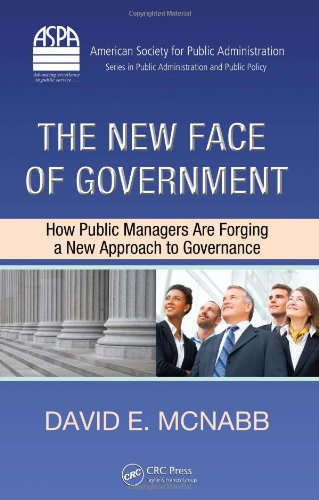 The New Face of Government: How Public Managers Are Forging a New Approach to Governance (ASPA Series in Public Administration and Public Po - David E. McNabb