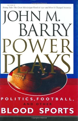 Power Plays: Politics, Football, and Other Blood Sports - John M. Barry