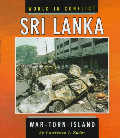 Sri Lanka: War-Torn Island (World in Conflict) - Lawrence J. Zwier; Lawrence J. Zweir