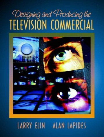 Designing and Producing the Television Commercial - Larry Elin, Alan Lapides