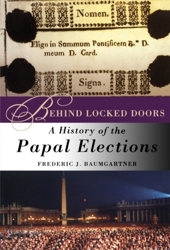 Behind Locked Doors: A History of the Papal Elections - Frederic J. Baumgartner