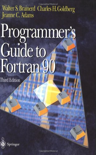 Programmer's Guide to Fortran 90 - Walter S. Brainerd; Charles H. Goldberg; Jeanne C. Adams