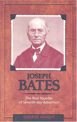 Joseph Bates: The Real Founder of Seventh-day Adventism - George R. Knight