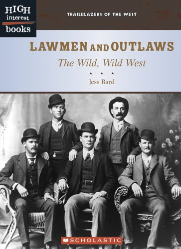 Lawmen and Outlaws: The Wild, Wild West (High Interest Books: Trailblazers of the West) - Jessica Bard