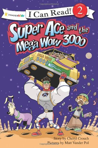 Super Ace and the Mega Wow 3000 (I Can Read! / Superhero Series) - Cheryl Crouch; Matt Vander Pol