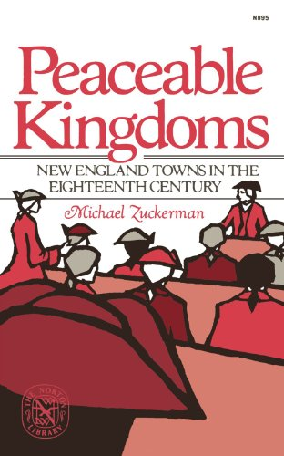 Peaceable Kingdoms: New England Towns in the Eighteenth Century (The Norton library) - Michael Zuckerman