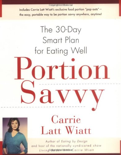 Portion Savvy: The 30-Day Smart Plan for Eating Well - Carrie Latt Wiatt