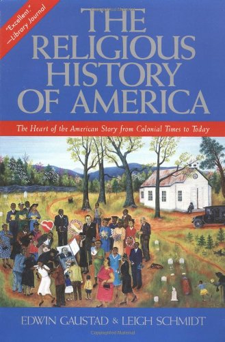 The Religious History of America: The Heart of the American Story from Colonial Times to Today - Edwin S. Gaustad, Leigh Schmidt