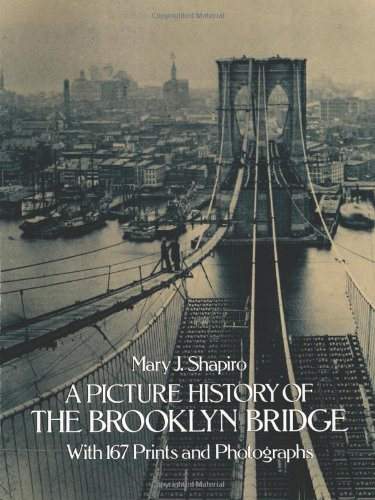 A Picture History of the Brooklyn Bridge - Mary J. Shapiro