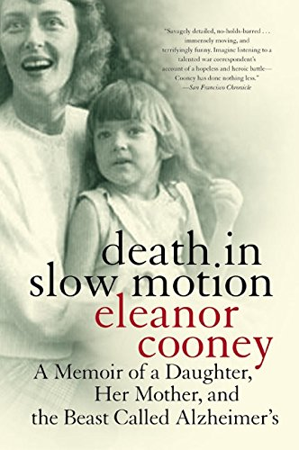 Death in Slow Motion: A Memoir of a Daughter, Her Mother, and the Beast Called Alzheimer's - Eleanor Cooney