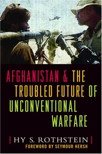 Afghanistan and the Troubled Future of Unconventional Warfare - Hy S. Rothstein