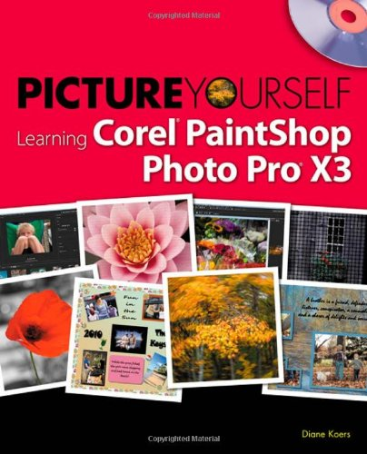 Picture Yourself Learning Corel PaintShop Photo Pro X3 - Diane Koers