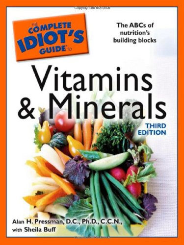 The Complete Idiot's Guide to Vitamins and Minerals, 3rd Edition (Idiot's Guides) - Alan H. Pressman; Sheila Buff