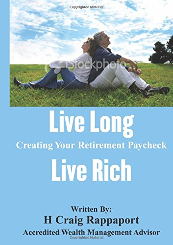Live Long Live Rich: Creating Your Retirement Paycheck with Award Winning Retirement Planning - H. Craig Rappaport