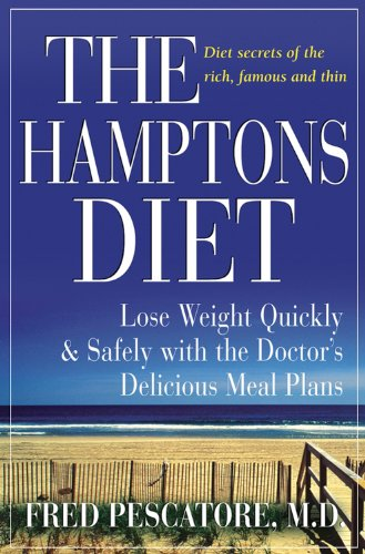 The Hamptons Diet: Lose Weight Quickly and Safely with the Doctor's Delicious Meal Plans - Fred Pescatore