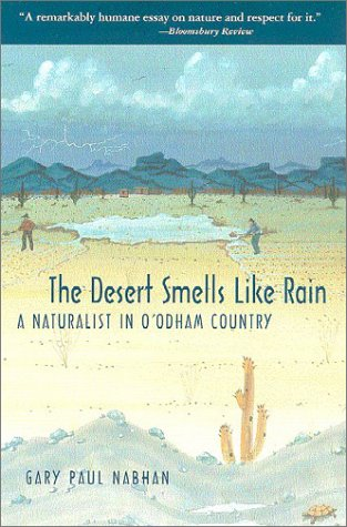 The Desert Smells Like Rain: A Naturalist in O'odham Country - Gary Paul Nabhan