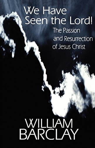 We Have Seen the Lord!: The Passion and Resurrection of Jesus Christ (The William Barclay Library) - William Barclay
