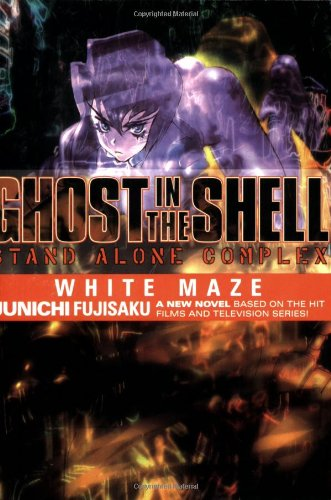 Ghost In The Shell - Stand Alone Complex Volume 3: White Maze (v. 3) - Junichi Fujisaku