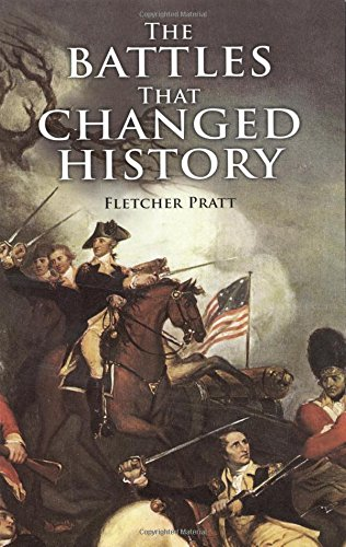 The Battles that Changed History (Dover Military History, Weapons, Armor) - Fletcher Pratt