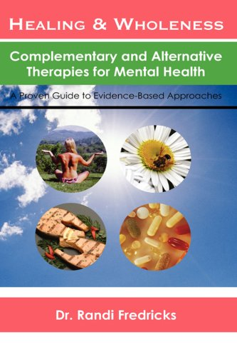 Healing and Wholeness: Complementary and Alternative Therapies for Mental Health - Randi Fredricks