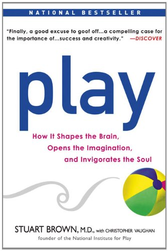 Play: How it Shapes the Brain, Opens the Imagination, and Invigorates the Soul - Stuart Brown M.D., Christopher Vaughan