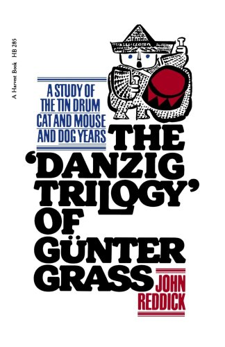 Danzig Trilogy Of Gunter Grass: A Study of the Tin Drum, Cat and Mouse, and Dog Years - John Reddick