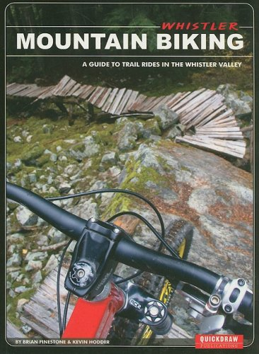 Whistler Mountain Biking: A Guide to Trail Rides in the Whistler Valley - Brian Finestone; Kevin Hodder