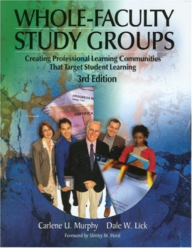 Whole-Faculty Study Groups: Creating Professional Learning Communities That Target Student Learning - Carlene U. Murphy; Dale W. Lick