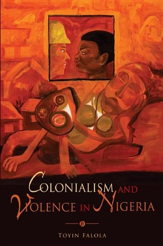 Colonialism and Violence in Nigeria - Toyin Falola
