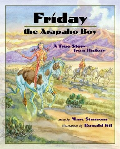 Friday the Arapaho Boy: A Story from History (Children of the West) - Marc Simmons