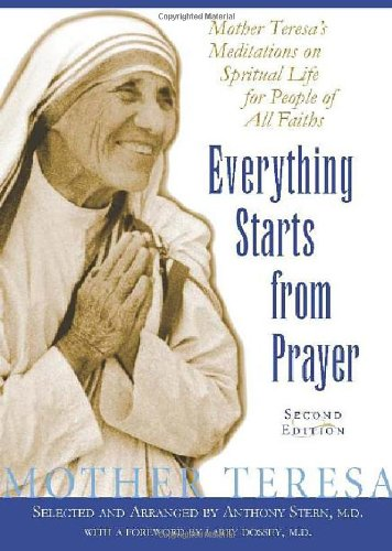Everything Starts From Prayer: Mother Teresa's Meditations on Spiritual Life for People of All Faiths - M.D. Anthony Stern