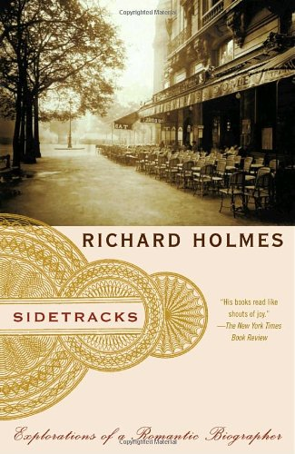 Sidetracks: Explorations of a Romantic Biographer - Richard Holmes