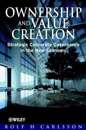 Ownership and Value Creation : Strategic Corporate Governance in the New Economy - Rolf H. Carlsson
