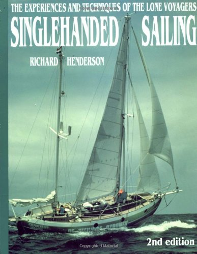 Singlehanded Sailing: The Experiences and Techniques of the Lone Voyagers - Richard Henderson