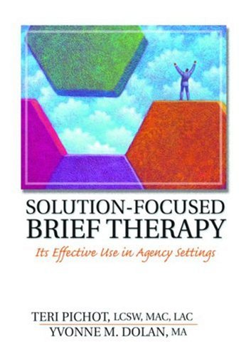 Solution-Focused Brief Therapy: Its Effective Use in Agency Settings (Haworth Marriage and the Family) - Teri Pichot; Yvonne M Dolan