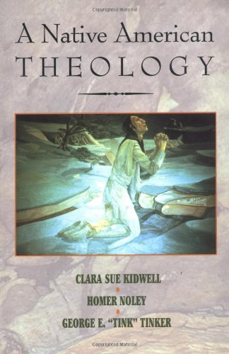 A Native American Theology - Clara Sue Kidwell; Homer Noley; George E. Tinker