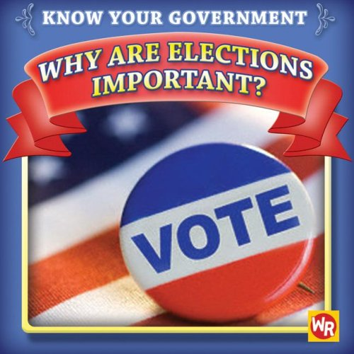 Why Are Elections Important? (Know Your Government) - Jacqueline Laks Gorman