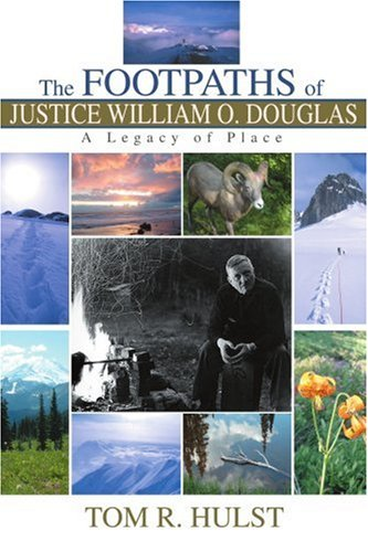 The Footpaths of Justice William O. Douglas: A Legacy of Place - Tom Hulst