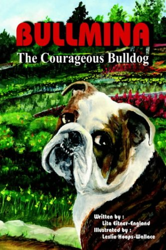 Bullmina the Courageous Bulldog - Lita Eitner-England