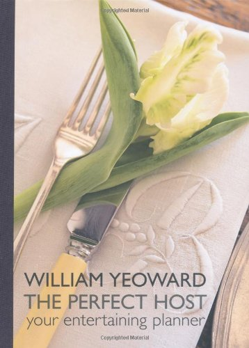 William Yeoward: The Perfect Host: Your Entertaining Planner - William Yeoward