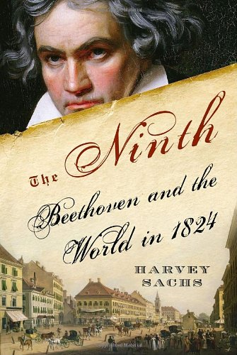 The Ninth: Beethoven and the World in 1824 - Harvey Sachs