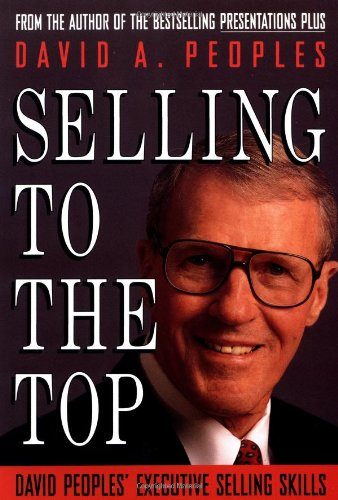 Selling to the Top: David Peoples' Executive Selling Skills - David A. Peoples