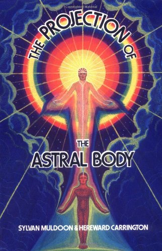 The Projection of the Astral Body - Sylvan Joseph Muldoon; Hereward Carrington
